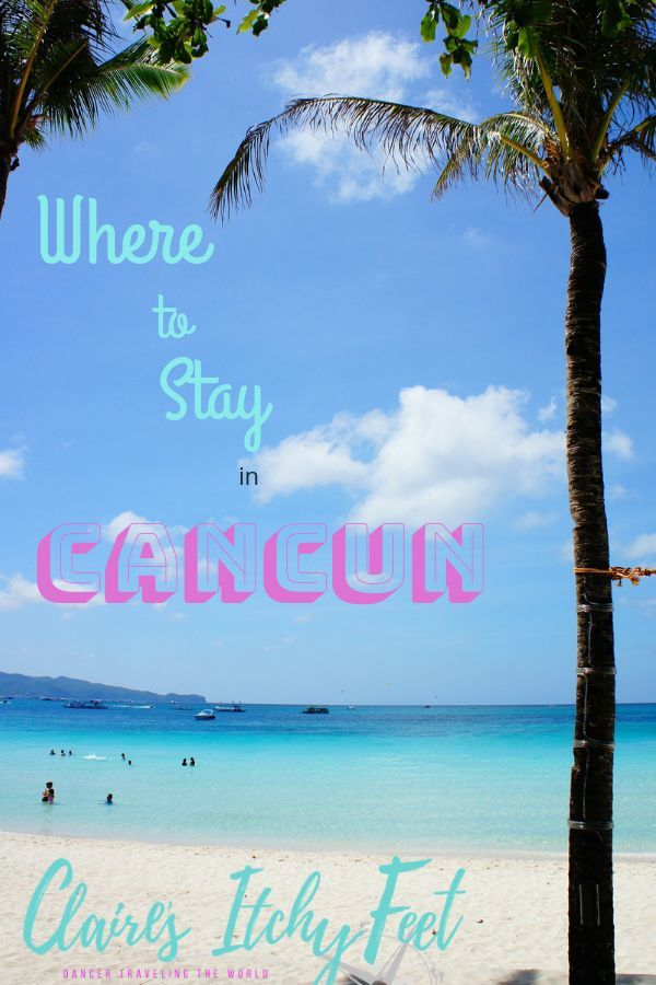 Where To Stay In Cancun How To Choose The Best Place In Cancun To Stay Cancun Trip Mexico Vacation Outfits Cancun Cancun Mexico Vacation