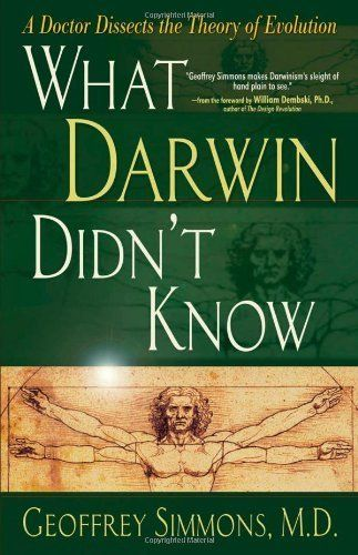 What Darwin Didn't Know: A Doctor Dissects the Theory of Evolution by Geoffrey Simmons. $10.08. 322 pages. Publisher: Harvest House Publishers (January 1, 2004)