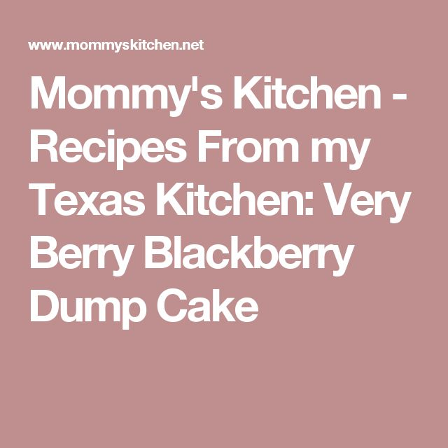 Mommy's Kitchen - Recipes From my Texas Kitchen: Very Berry Blackberry Dump Cake