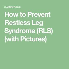How to Prevent Restless Leg Syndrome (RLS) (with Pictures)