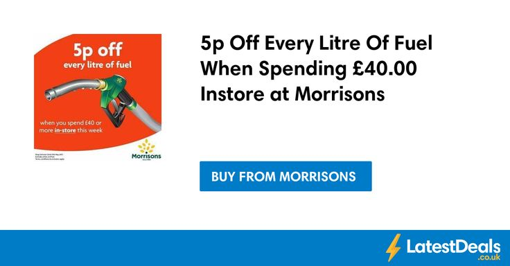 5p Off Every Litre Of Fuel When Spending £40.00 Instore at Morrisons