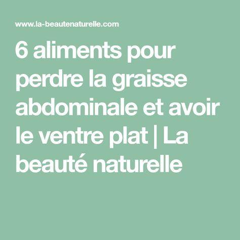 6 aliments pour perdre la graisse abdominale et avoir le ventre plat   La beauté naturelle