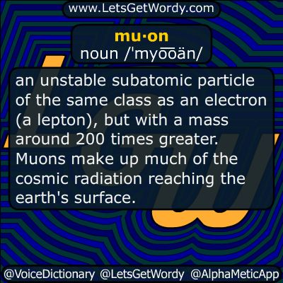 mu·on noun /ˈmyo͞oän/  an #unstable #subatomic #particle of the same class as an #electron (a #lepton ), but with a #mass around 200 times greater. Muons make up much of the #cosmic #radiation reaching the earth's #surface .  #LetsGetWordy #DailyGFXDef #muon