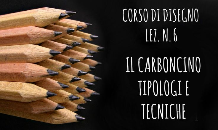 Corso di Disegno,Lez.n.6 - IL CARBONCINO: tipologie e tecniche-  Arte pe...