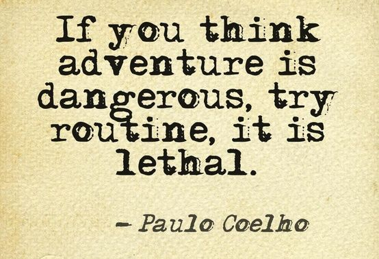 If you think adventure is dangerous, try routine, it is lethal. #Adventure #Danger #Quotes #Words #Sayings #Life #Inspiration