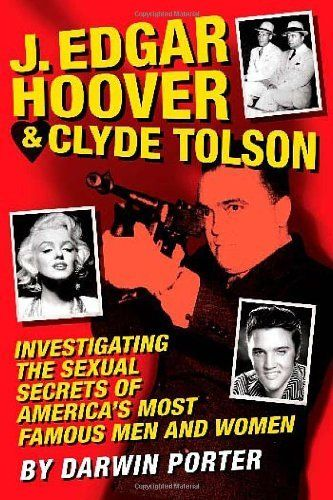 J. Edgar Hoover and Clyde Tolson: Investigating the Sexual Secrets of America's Most Famous Men and Women by Darwin Porter. $13.63. Author: Darwin Porter. Publication: February 16, 2012. Publisher: Blood Moon Productions (February 16, 2012). Save 32%!