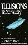 *Illusions: The Adventures of A Reluctant Messiah ~by Richard Bach