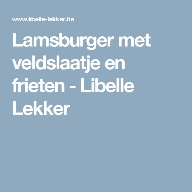 Lamsburger met veldslaatje en frieten -                         Libelle Lekker