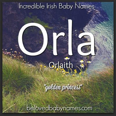 "Orla is such a cute little name with a gorgeous meaning! ""Golden princess"" is so lovely! Orla is pretty simple to spell and pronounce, which is a plus. Orlaith is a name shared by the sister and daughter of Ireland's most famous king Brian Boru."