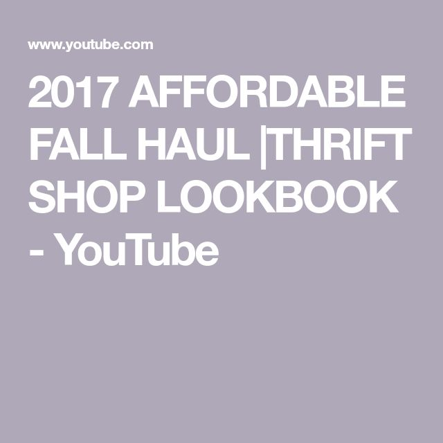2017 AFFORDABLE FALL HAUL |THRIFT SHOP LOOKBOOK - YouTube
