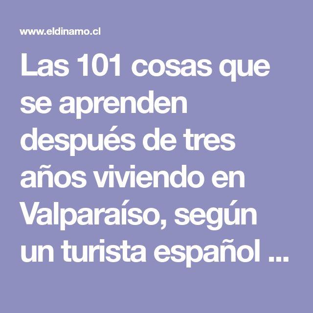 Las 101 cosas que se aprenden después de tres años viviendo en Valparaíso, según un turista español | El Dínamo