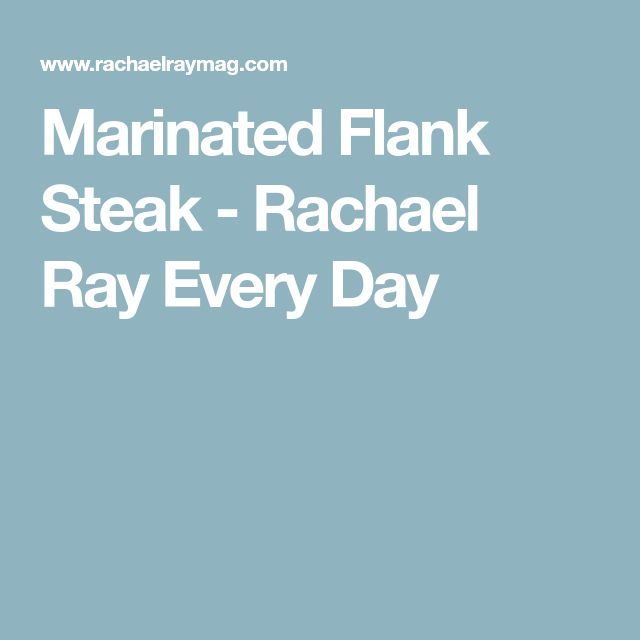 Marinated Flank Steak - Rachael Ray Every Day