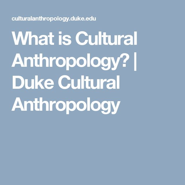 What is Cultural Anthropology?   Duke Cultural Anthropology