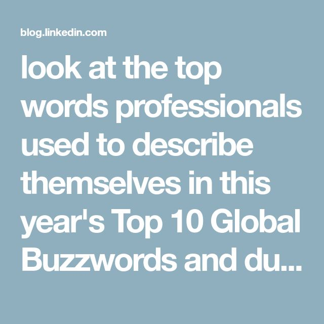 look at the top words professionals used to describe themselves in this year's Top 10 Global Buzzwords and dug into why so many people are choosing these words.
