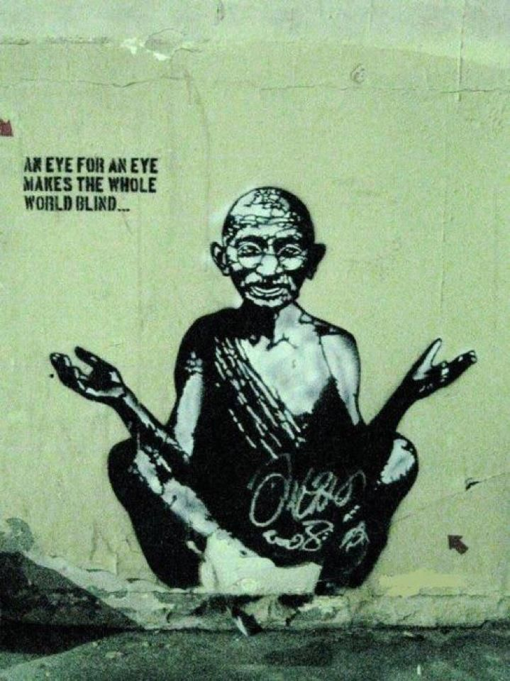 """An eye for an eye makes the whole world blind."" ~ Mahatma Gandhi"
