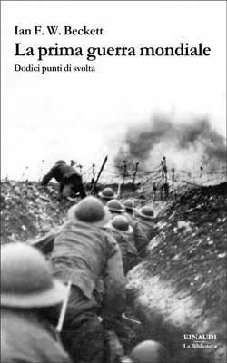 Ian F.W. Beckett, La prima guerra mondiale. Dodici punti di svolta, La Biblioteca