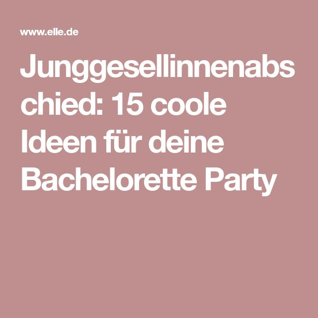 Junggesellinnenabschied 15 Coole Ideen Fur Deine Bachelorette Party