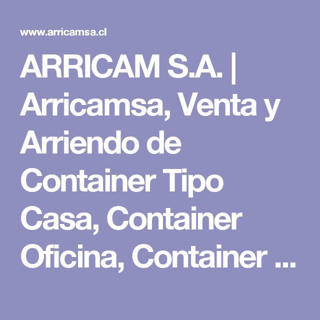 ARRICAM S.A. | Arricamsa, Venta y Arriendo de Container Tipo Casa, Container Oficina, Container emergencia, Contanier para obras.