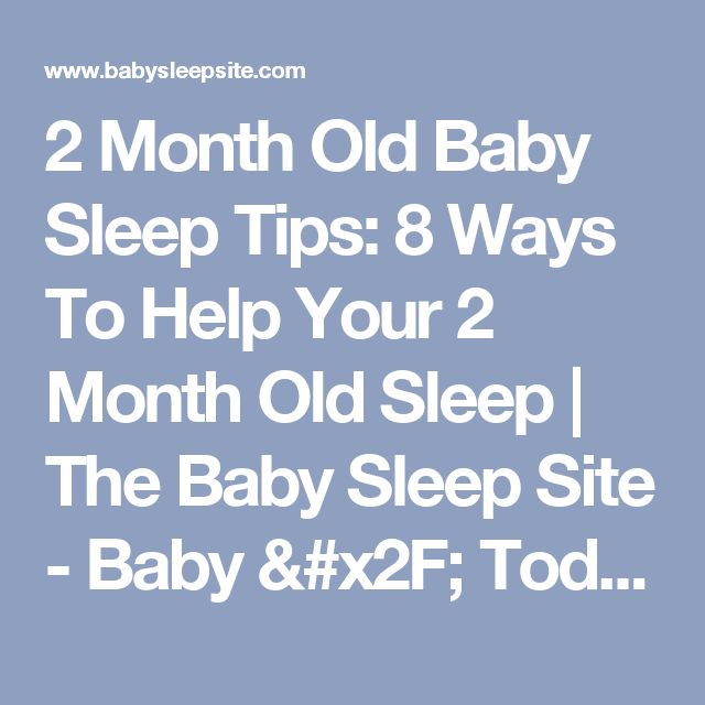 2 Month Old Baby Sleep Tips: 8 Ways To Help Your 2 Month Old Sleep   The Baby Sleep Site - Baby / Toddler Sleep Consultants