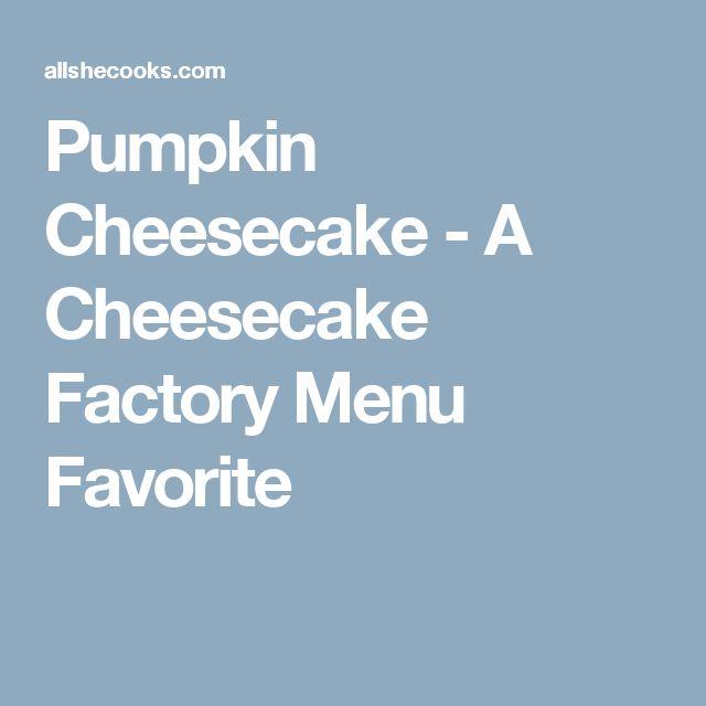 Pumpkin Cheesecake - A Cheesecake Factory Menu Favorite