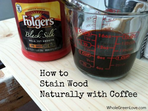 How to Stain Wood Naturally with Coffee...very inexpensive and non-toxic compared to conventional stains. | WholeGreenLove.com