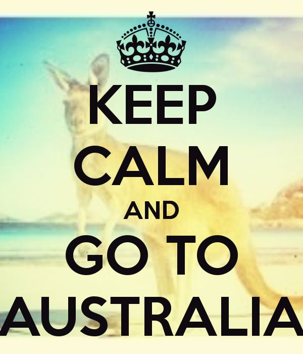 KEEP CALM AND GO TO AUSTRALIA
