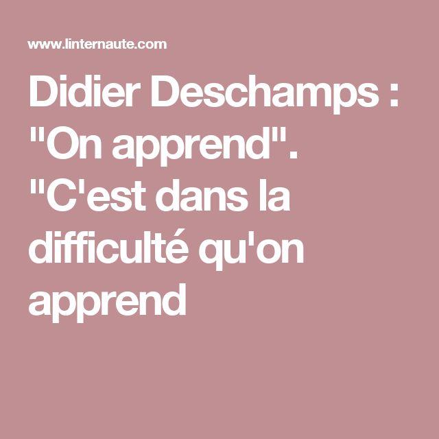 """Didier Deschamps : """"On apprend"""". """"C'est dans la difficulté qu'on apprend"""