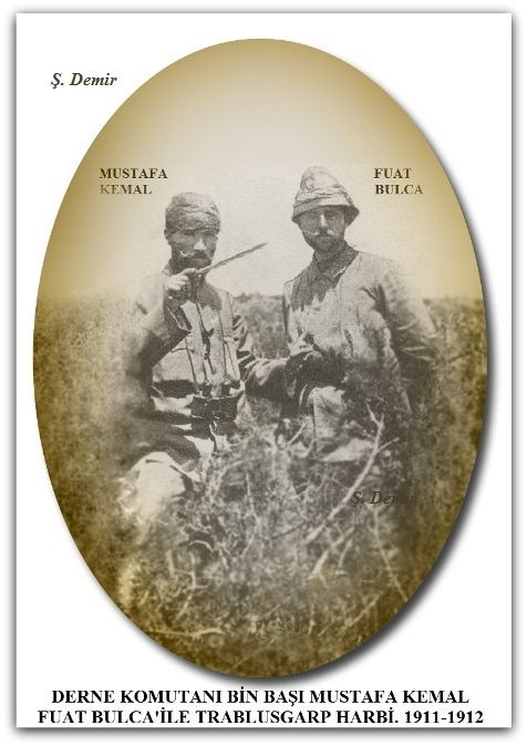 DERNE KOMUTANI BİN BAŞI MUSTAFA KEMAL FUAT BULCA'İLE. TRABLUSGARP HARBİ. 1911-1912