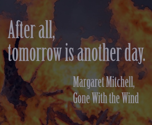 """Closing Line Of Gone With The Wind """"after all,tomorrow is another day"""""""