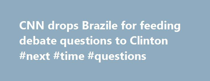 """CNN drops Brazile for feeding debate questions to Clinton #next #time #questions http://sierra-leone.remmont.com/cnn-drops-brazile-for-feeding-debate-questions-to-clinton-next-time-questions/  # CNN never gave Brazile access to any questions, prep material, attendee list, background information or meetings in advance of a town hall or debate,"""" said CNN spokeswoman Lauren Pratapas in an email to The Post. """"We are completely uncomfortable with what we have learned about her interactions with…"""