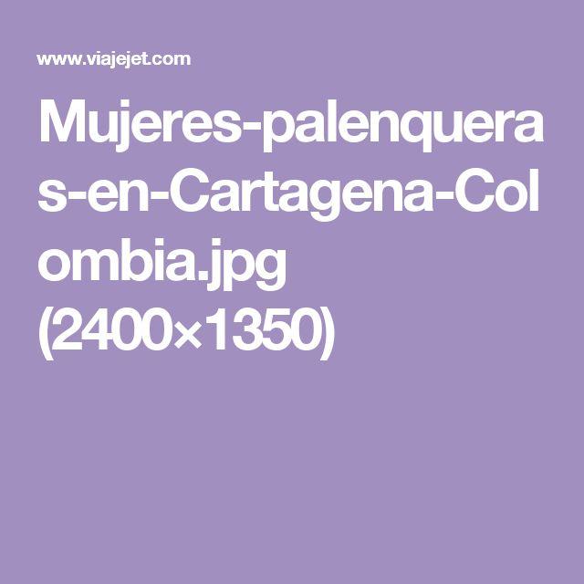 Mujeres-palenqueras-en-Cartagena-Colombia.jpg (2400×1350)
