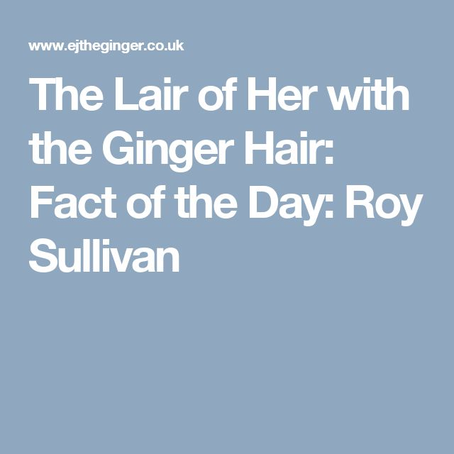 The Lair of Her with the Ginger Hair: Fact of the Day: Roy Sullivan