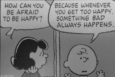 Anxiety problems. I might be a female Charlie Brown.