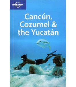 Cancun, Cozumel & The Yucatan 5th Edition  - Travel Guides