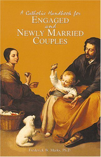 """A Catholic Handbook for Engaged and Newly Married Couples by Frederick W. Marks Ph.D.. $8.69. 141 pages. Publisher: Emmaus Road Publishing; 2 edition (December 29, 2000). In this practical guide to marriage, learn the """"secrets"""" of building a sound, spiritual relationship with your fiance or spouse?from toothpaste in the sink to natural family planning.                            Show more                               Show less"""