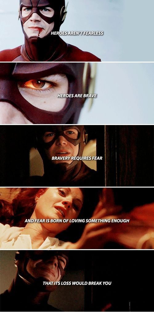 The Flash: Heroes aren't fearless. Heroes are brave. Bravery requires fear and fear is born of loving something enough that its loss would break you. #dc