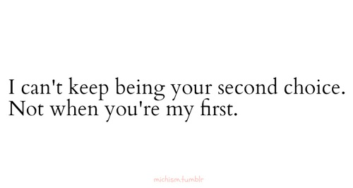 I should really let him go.. I know I'm his first and he's great but deep down I know he's my second choice.