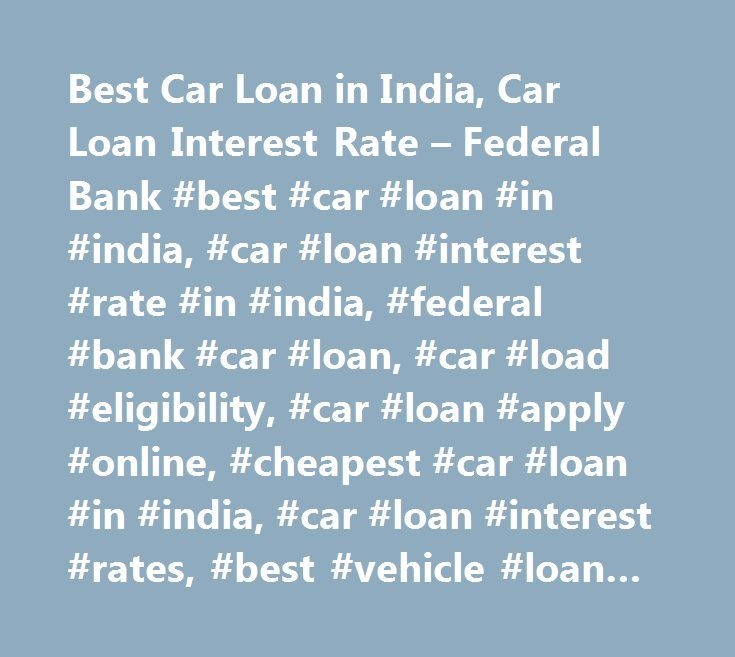 Best Car Loan in India, Car Loan Interest Rate – Federal Bank #best #car #loan #in #india, #car #loan #interest #rate #in #india, #federal #bank #car #loan, #car #load #eligibility, #car #loan #apply #online, #cheapest #car #loan #in #india, #car #loan #interest #rates, #best #vehicle #loan #in #india, #best #bank #for #car #loan, #best #bank #for #vehicle #loan…