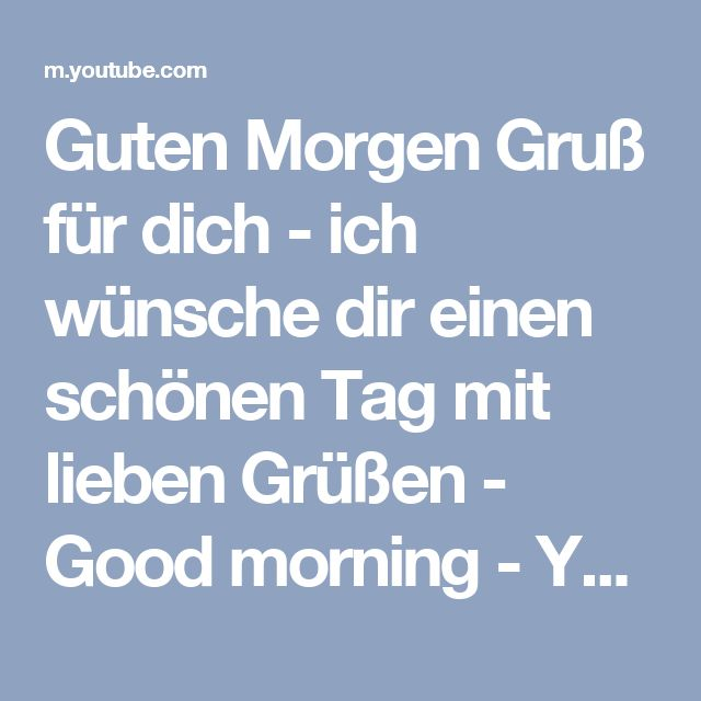 Guten Morgen Gruß für dich - ich wünsche dir einen schönen Tag mit lieben Grüßen - Good morning - YouTube