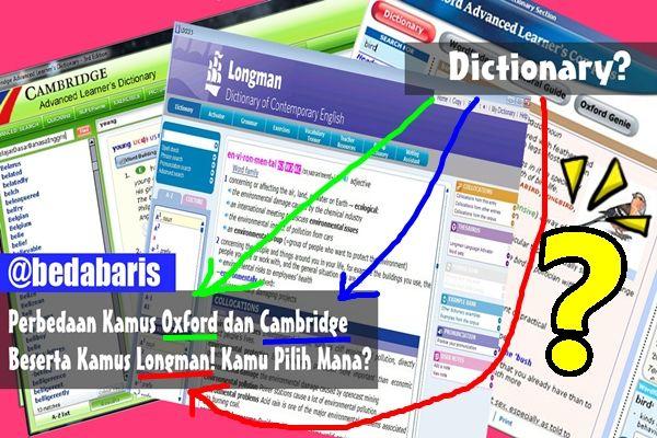 Kamus Bahasa Inggris Terbaik di Dunia? Oxford, Cambridge, atau Longman?   http://www.belajardasarbahasainggris.com/2016/11/11/kamus-bahasa-inggris-terbaik-di-dunia-oxford-cambridge-longman/