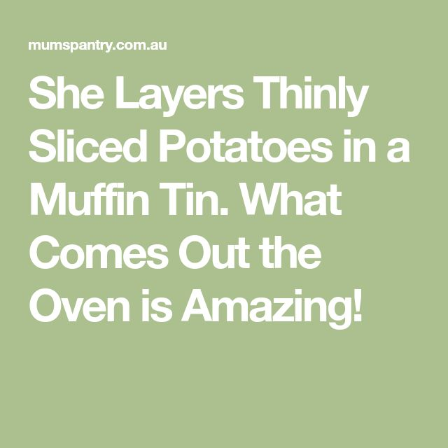 She Layers Thinly Sliced Potatoes in a Muffin Tin. What Comes Out the Oven is Amazing!