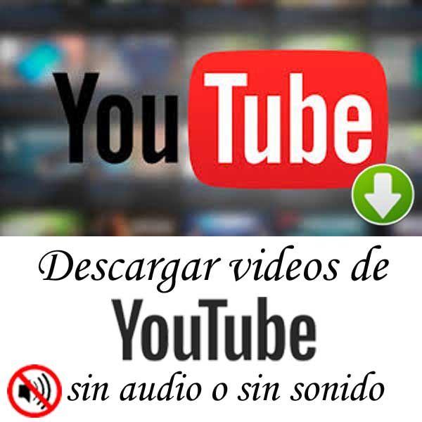 Descargar Videos De Youtube Sin Audio O Sin Sonido Sin Programas Descargar Video Videos De Youtube Videos