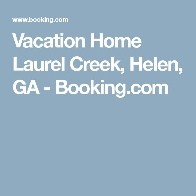 Vacation Home Laurel Creek, Helen, GA - Booking.com