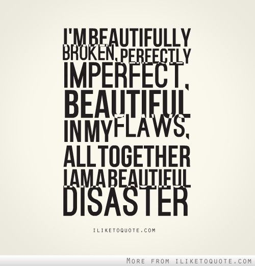 Beautiful Disaster. Love yourself. Self-acceptance. Beauty. Motivation. Quotes. Inspiration. Wise words.