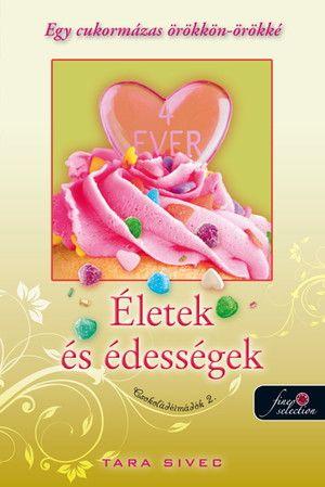 Tara Sivec: Életek és Édességek (Csokoládéimádók 2.)
