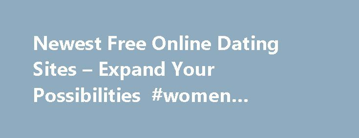 Newest Free Online Dating Sites – Expand Your Possibilities #women #looking #for #men http://dating.remmont.com/newest-free-online-dating-sites-expand-your-possibilities-women-looking-for-men/  #newest free online dating sites # Newest free online dating sites This service is also for those looking for a good night of sex.�eHarmony is another adult dating service that meets those looking for friends and life long partners. You … Continue reading →