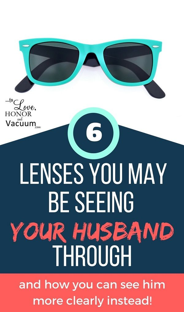 Are you seeing your husband through a lens that stops you from seeing him for who he truly is? Here's how to see him more clearly: