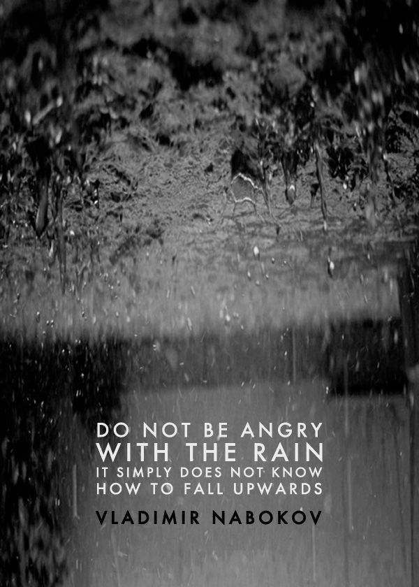 """Do not be angry with the rain. It simply doesn't know how to fall upwards."" - Vladimir Nabokov #quote #Nabokov #rain"