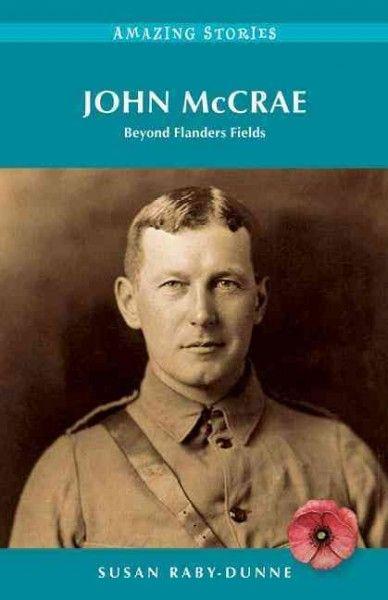 John McCrae: Beyond Flanders Fields by Susan Raby-Dunne. #ForestofReading