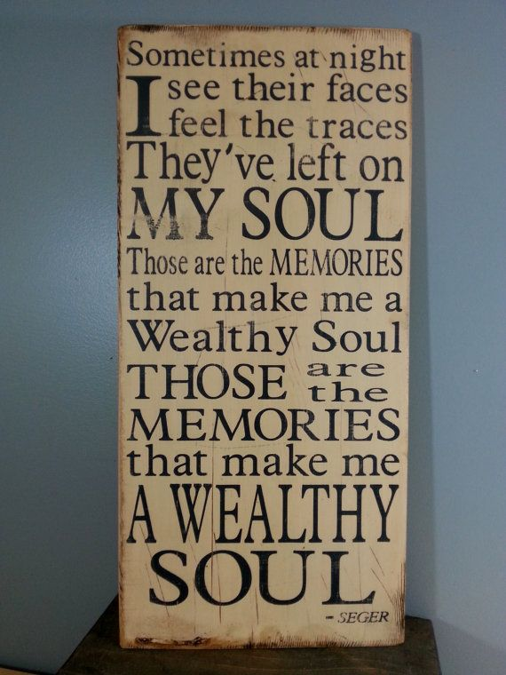"""Bob Seger quote from Traveling Man """"Those are the memories that make me a wealthy soul"""" by BugsHouseCreations"""